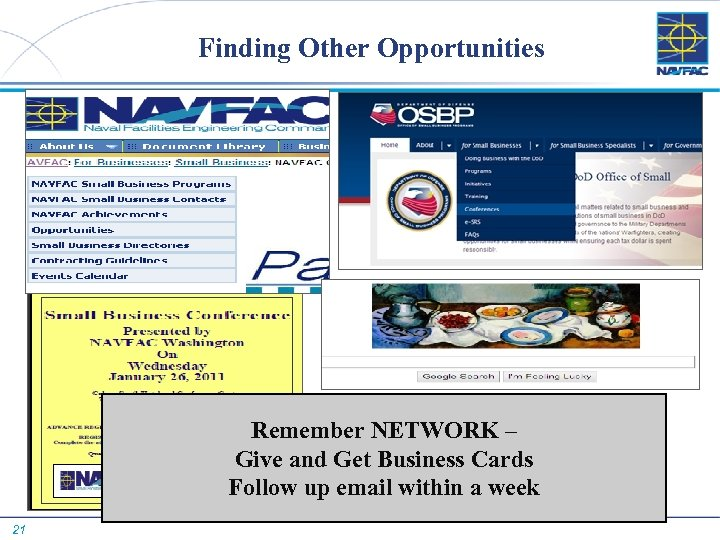 Finding Other Opportunities Remember NETWORK – Give and Get Business Cards Follow up email
