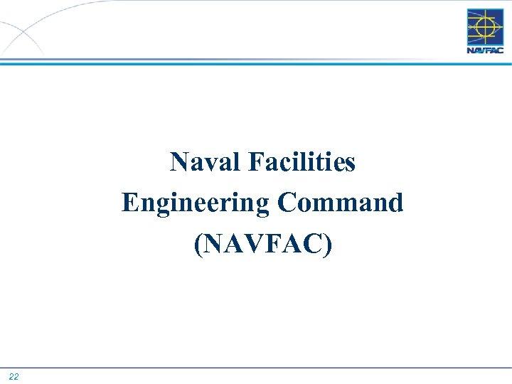 Naval Facilities Engineering Command (NAVFAC) 22