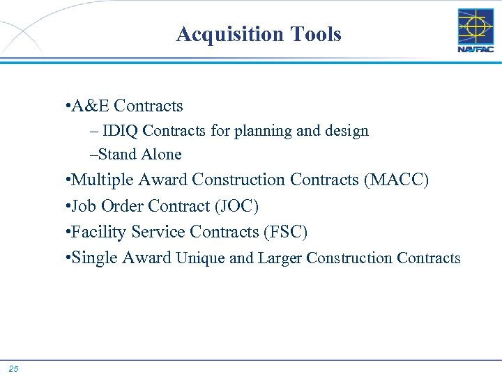 Acquisition Tools • A&E Contracts – IDIQ Contracts for planning and design –Stand Alone