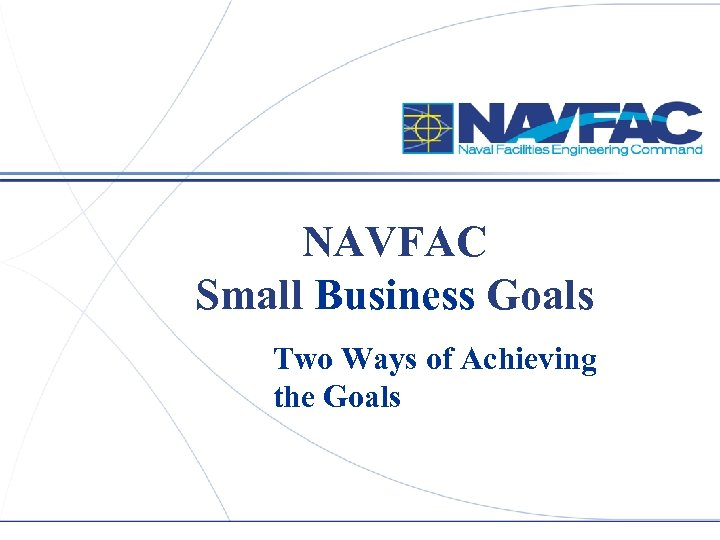 NAVFAC Small Business Goals Two Ways of Achieving the Goals