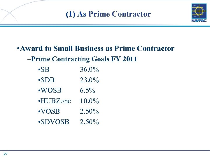 (1) As Prime Contractor • Award to Small Business as Prime Contractor –Prime Contracting