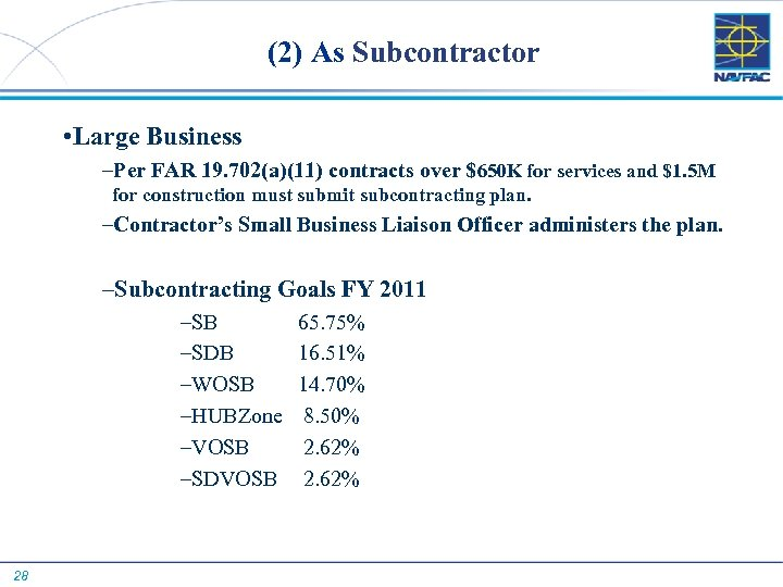 (2) As Subcontractor • Large Business –Per FAR 19. 702(a)(11) contracts over $650 K