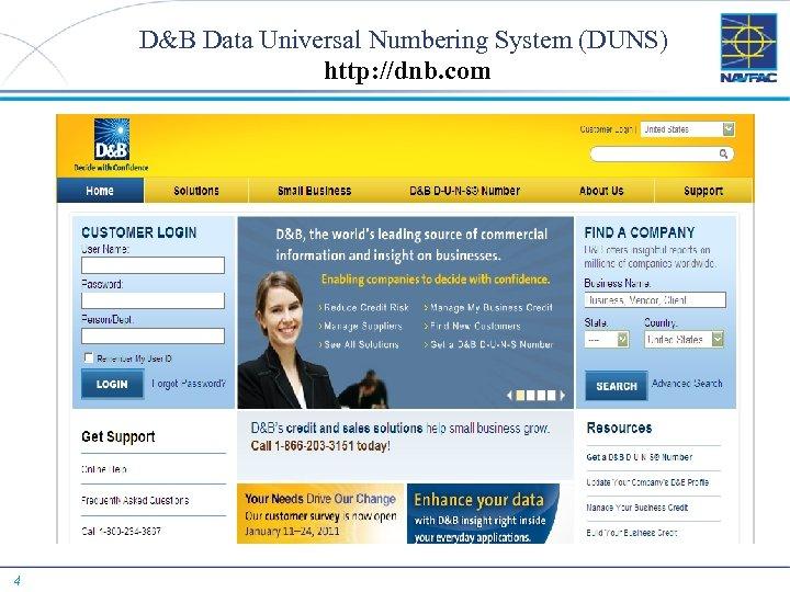 D&B Data Universal Numbering System (DUNS) http: //dnb. com 4