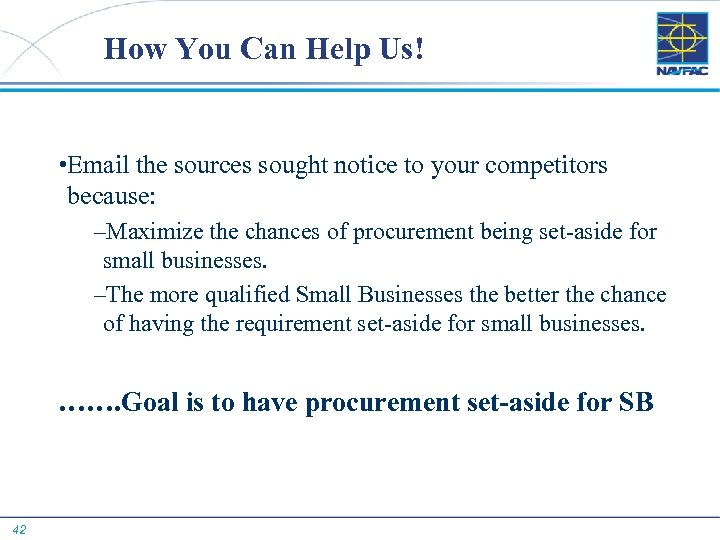 How You Can Help Us! • Email the sources sought notice to your competitors