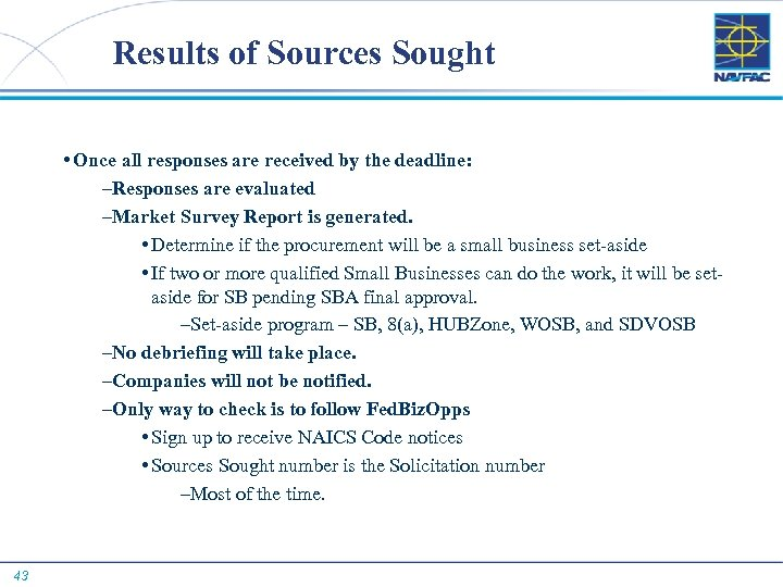 Results of Sources Sought • Once all responses are received by the deadline: –Responses