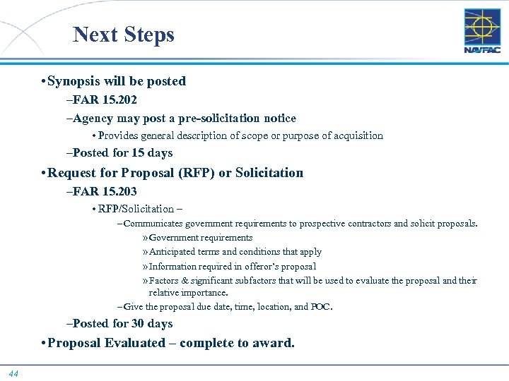 Next Steps • Synopsis will be posted –FAR 15. 202 –Agency may post a