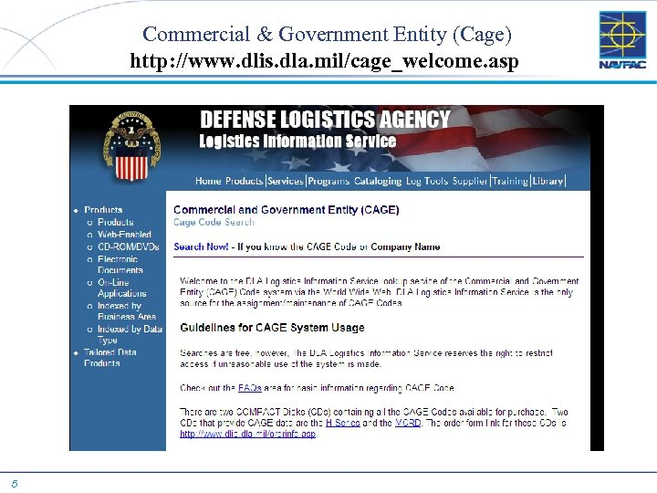 Commercial & Government Entity (Cage) http: //www. dlis. dla. mil/cage_welcome. asp 5