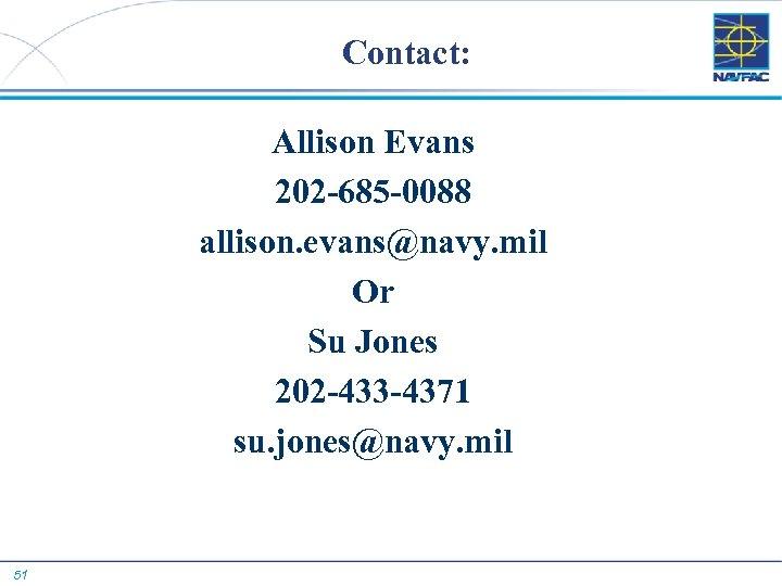 Contact: Allison Evans 202 -685 -0088 allison. evans@navy. mil Or Su Jones 202 -433