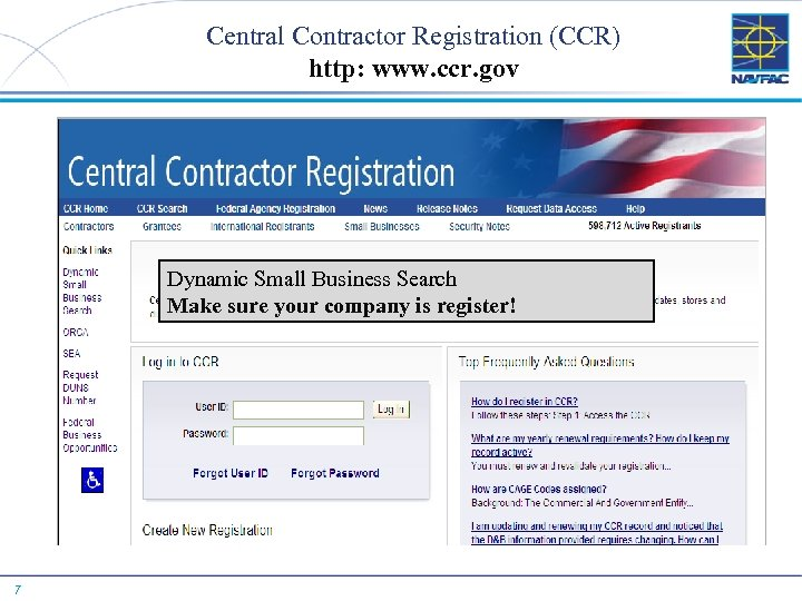 Central Contractor Registration (CCR) http: www. ccr. gov Dynamic Small Business Search Make sure