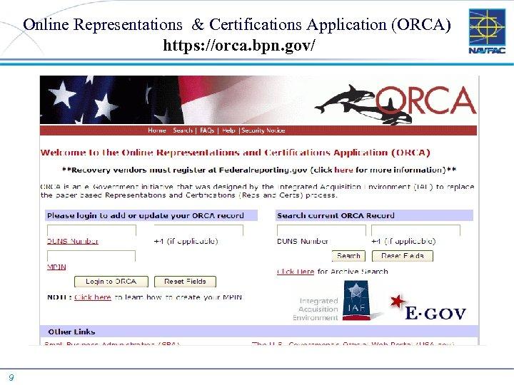 Online Representations & Certifications Application (ORCA) https: //orca. bpn. gov/ 9