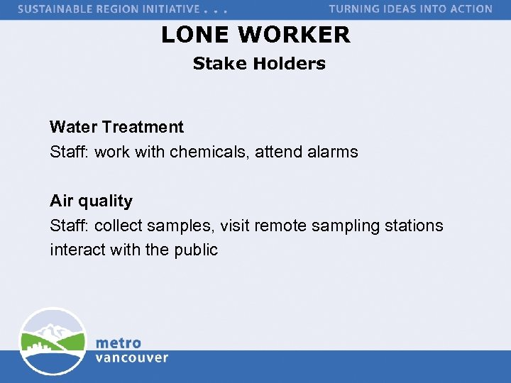 LONE WORKER Stake Holders Water Treatment Staff: work with chemicals, attend alarms Air quality