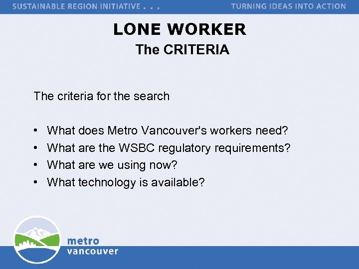 LONE WORKER The CRITERIA The criteria for the search • • What does Metro