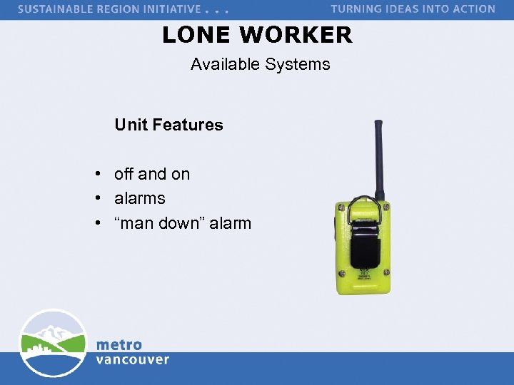 "LONE WORKER Available Systems Unit Features • off and on • alarms • ""man"