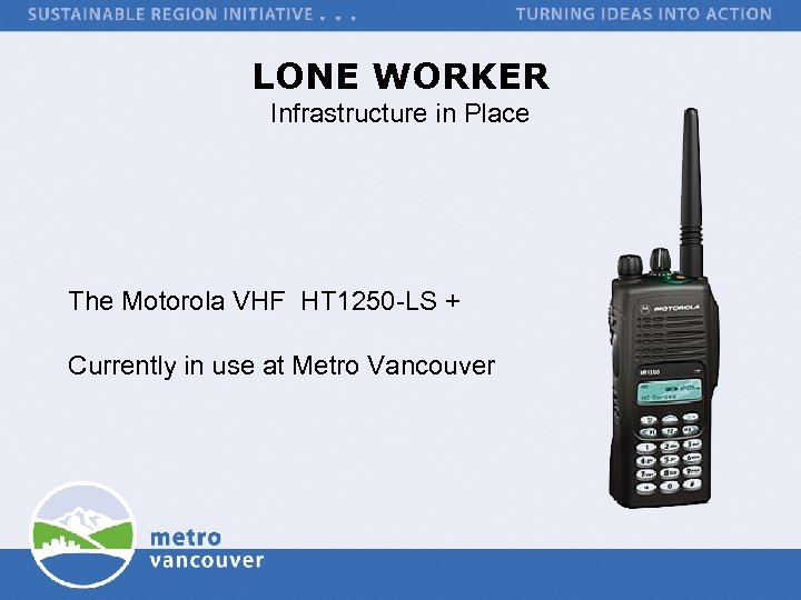 LONE WORKER Infrastructure in Place The Motorola VHF HT 1250 -LS + Currently in