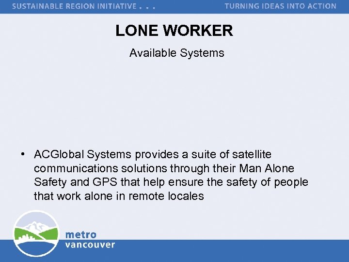 LONE WORKER Available Systems • ACGlobal Systems provides a suite of satellite communications solutions