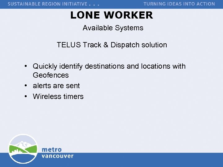 LONE WORKER Available Systems TELUS Track & Dispatch solution • Quickly identify destinations and
