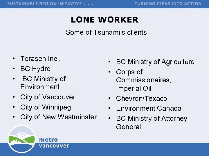 LONE WORKER Some of Tsunami's clients • Terasen Inc. , • BC Hydro •