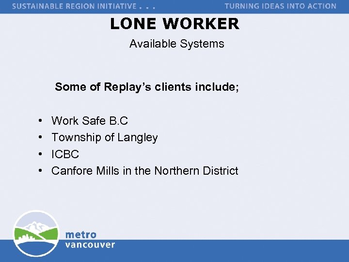 LONE WORKER Available Systems Some of Replay's clients include; • • Work Safe B.