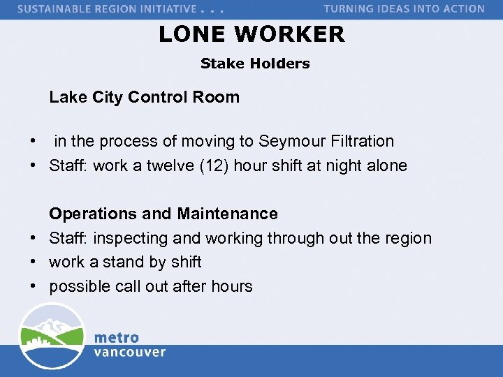 LONE WORKER Stake Holders Lake City Control Room • in the process of moving