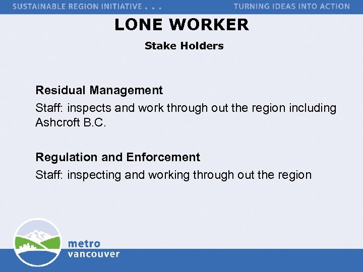 LONE WORKER Stake Holders Residual Management Staff: inspects and work through out the region