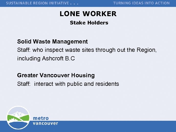 LONE WORKER Stake Holders Solid Waste Management Staff: who inspect waste sites through out