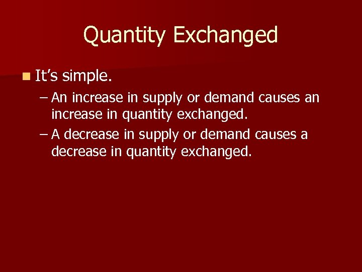 Quantity Exchanged n It's simple. – An increase in supply or demand causes an