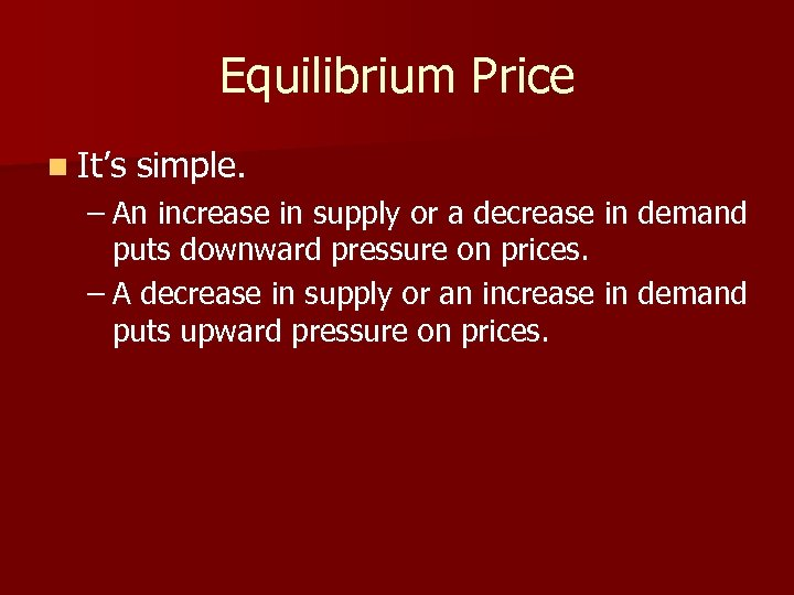 Equilibrium Price n It's simple. – An increase in supply or a decrease in
