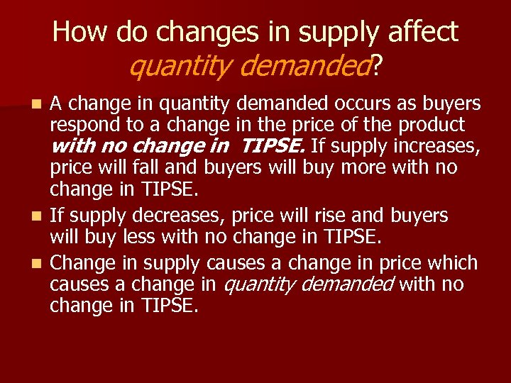 How do changes in supply affect quantity demanded? A change in quantity demanded occurs