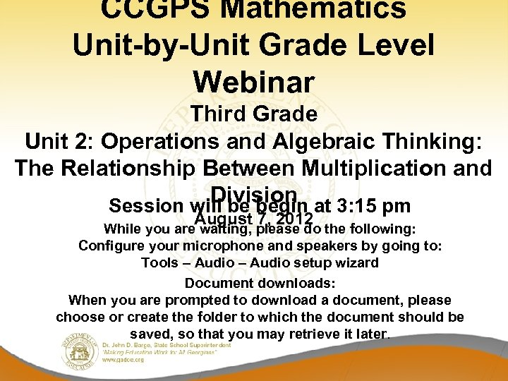 CCGPS Mathematics Unit-by-Unit Grade Level Webinar Third Grade Unit 2: Operations and Algebraic Thinking: