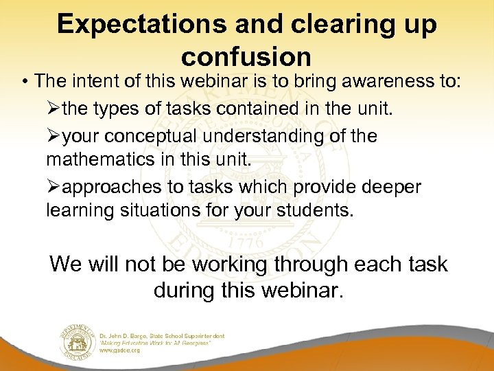Expectations and clearing up confusion • The intent of this webinar is to bring