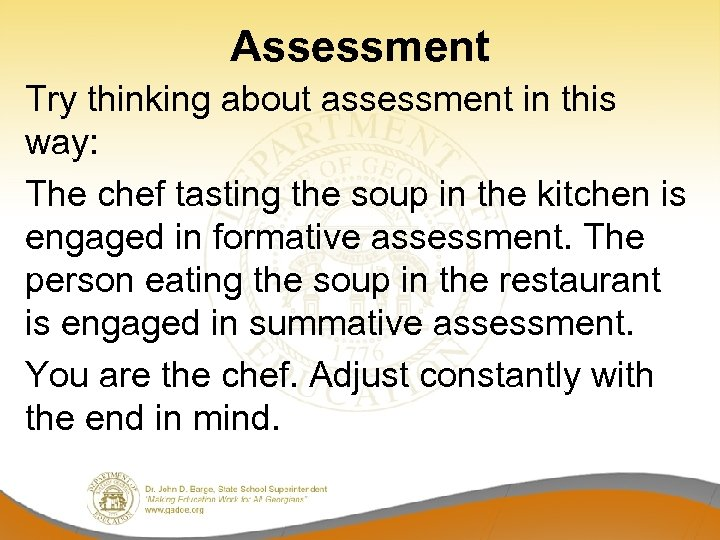 Assessment Try thinking about assessment in this way: The chef tasting the soup in