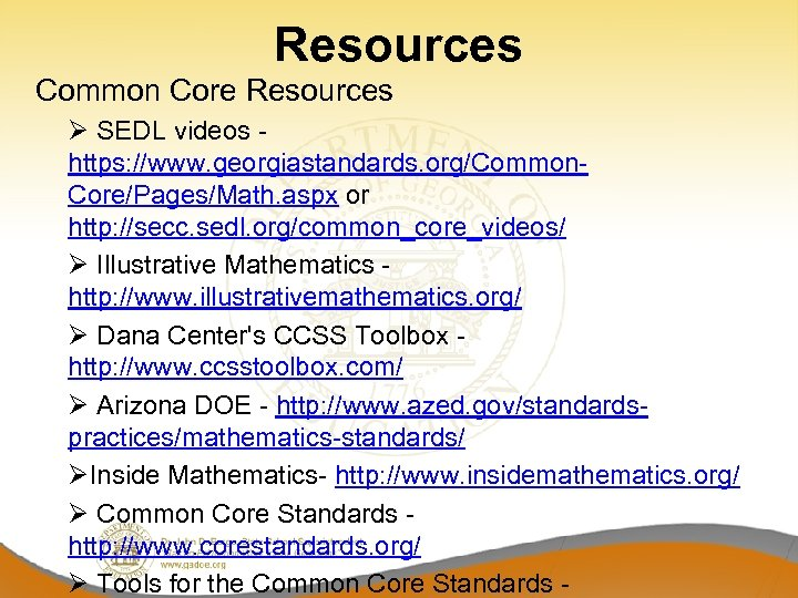 Resources Common Core Resources Ø SEDL videos - https: //www. georgiastandards. org/Common. Core/Pages/Math. aspx