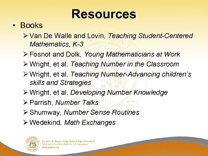 • Books Resources Ø Van De Walle and Lovin, Teaching Student-Centered Mathematics, K-3