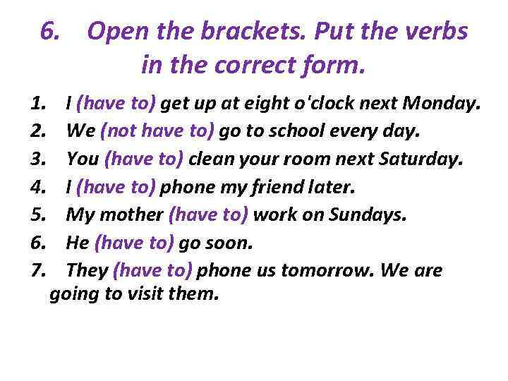 6. Open the brackets. Put the verbs in the correct form. 1. 2. 3.
