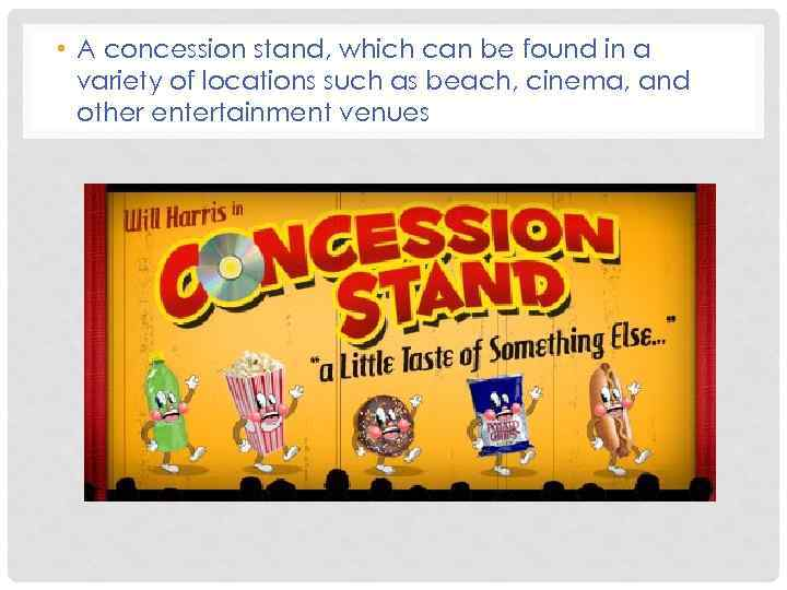 • A concession stand, which can be found in a variety of locations