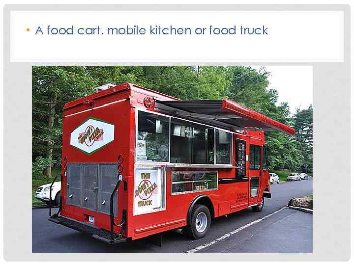• A food cart, mobile kitchen or food truck
