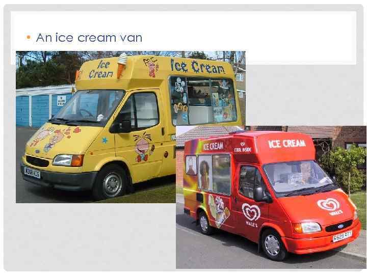 • An ice cream van