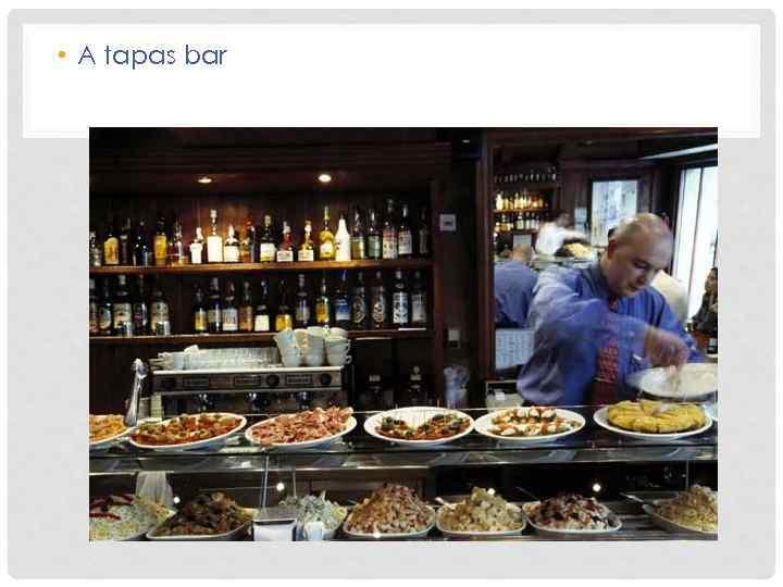 • A tapas bar