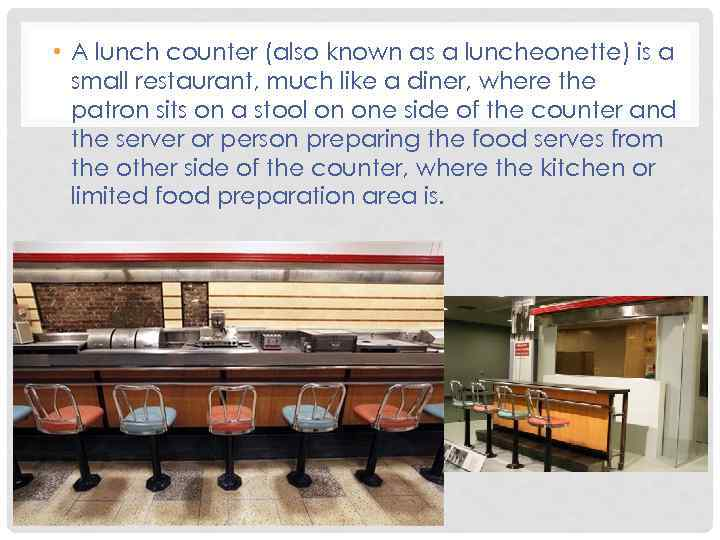 • A lunch counter (also known as a luncheonette) is a small restaurant,