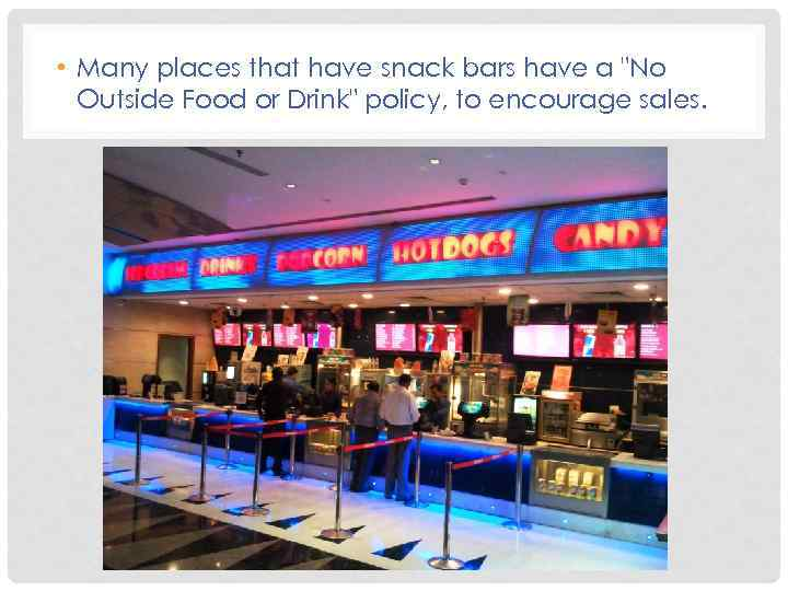 • Many places that have snack bars have a