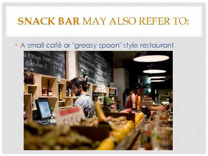 SNACK BAR MAY ALSO REFER TO: • A small café or