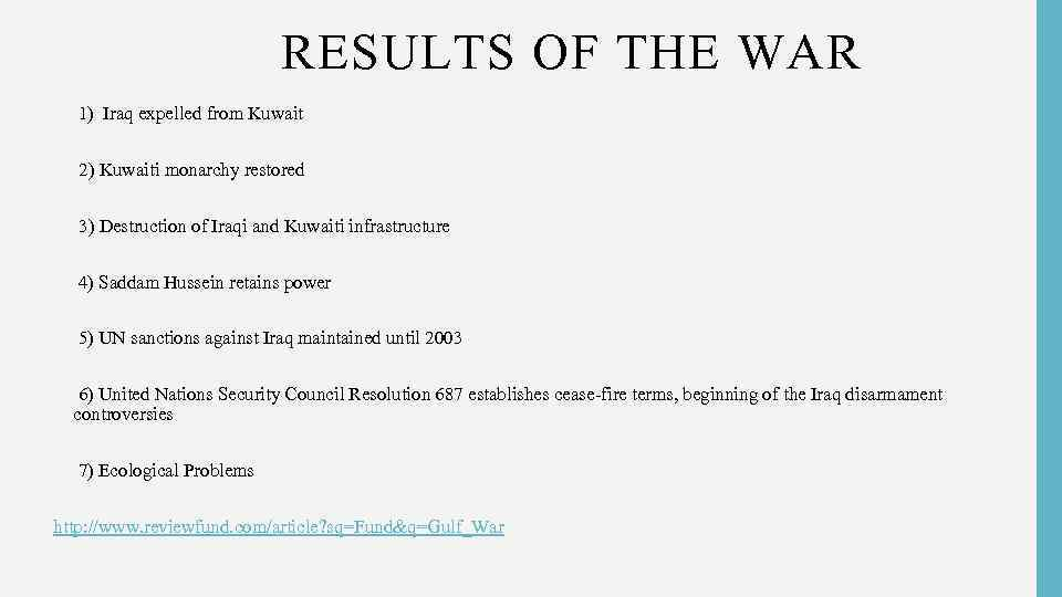 RESULTS OF THE WAR § 1) Iraq expelled from Kuwait Ø 2) Kuwaiti monarchy