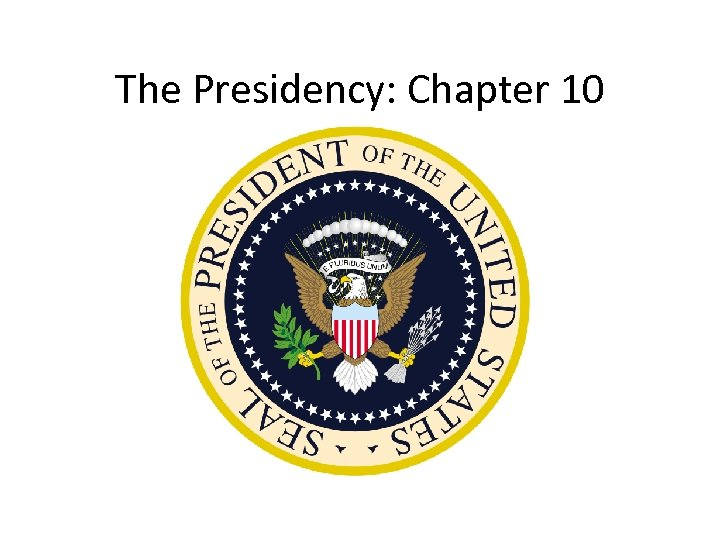 The Presidency: Chapter 10