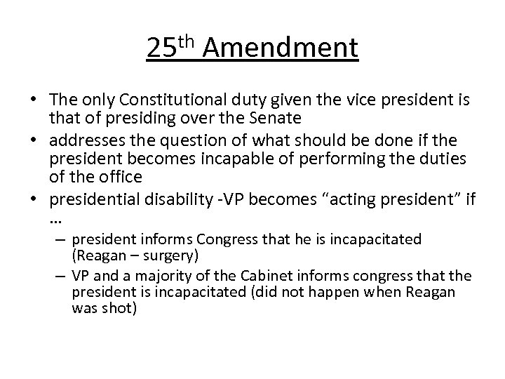 25 th Amendment • The only Constitutional duty given the vice president is that