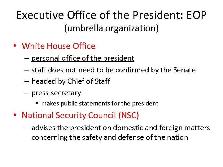 Executive Office of the President: EOP (umbrella organization) • White House Office – personal