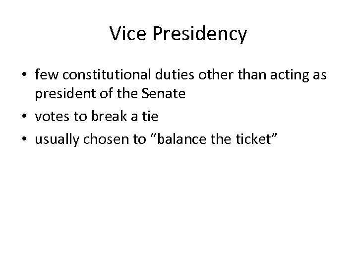 Vice Presidency • few constitutional duties other than acting as president of the Senate