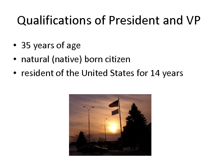 Qualifications of President and VP • 35 years of age • natural (native) born