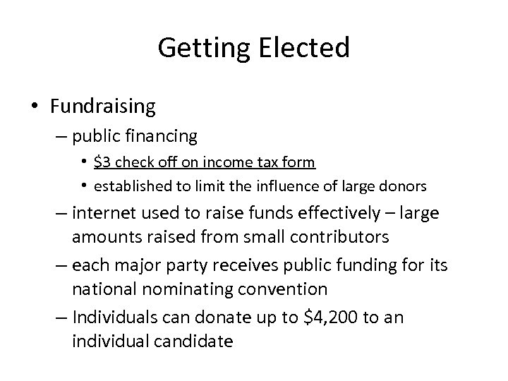 Getting Elected • Fundraising – public financing • $3 check off on income tax