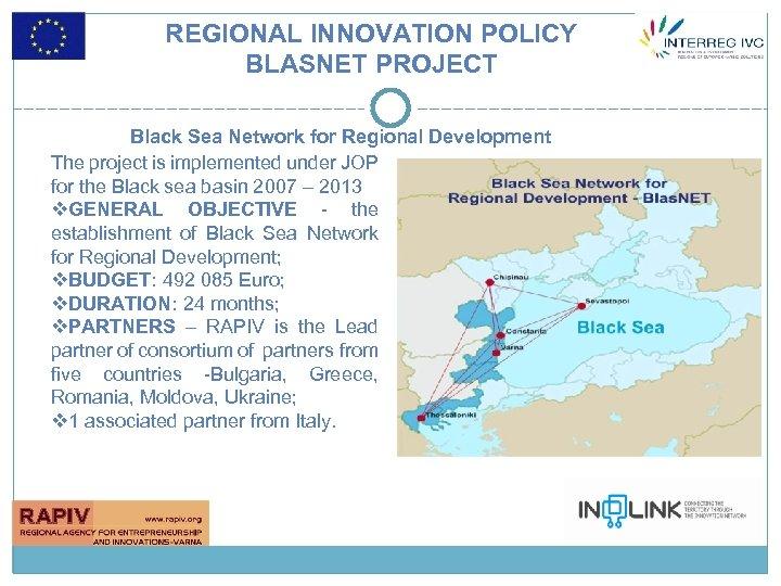 REGIONAL INNOVATION POLICY BLASNET PROJECT Black Sea Network for Regional Development The project is