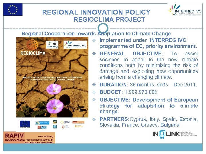 REGIONAL INNOVATION POLICY REGIOCLIMA PROJECT Regional Cooperation towards Adaptation to Climate Change v Implemented